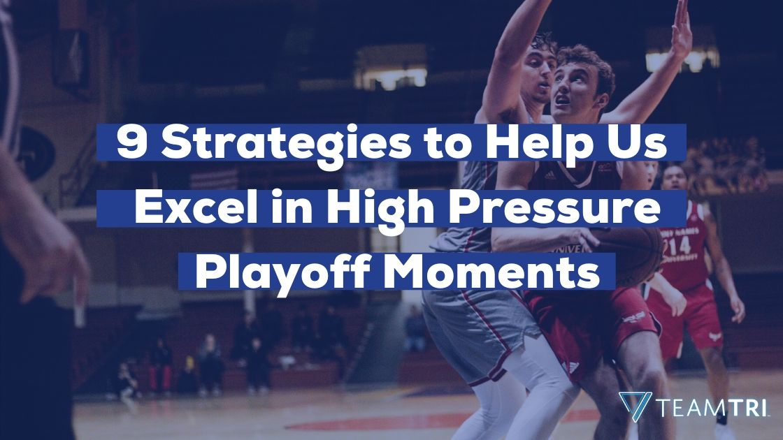 9 Strategies to Help Us Excel in High Pressure Playoff Moments